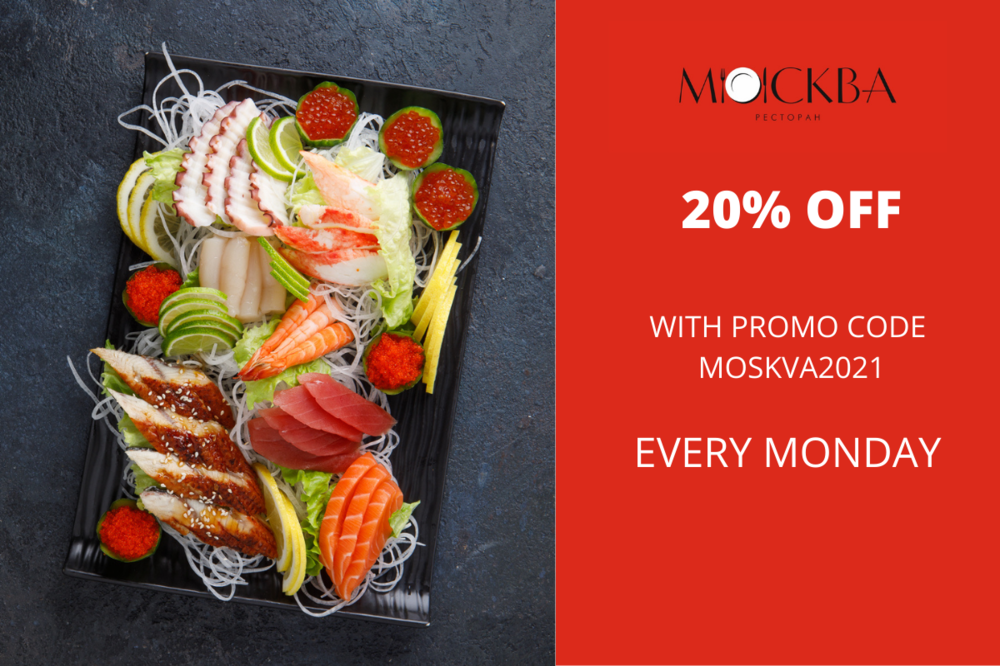 20% off every Monday  at the restaurant Moscow by procode MOSKVA2021