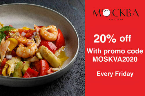20% off every Friday  at the restaurant Moscow by procode MOSKVA2020